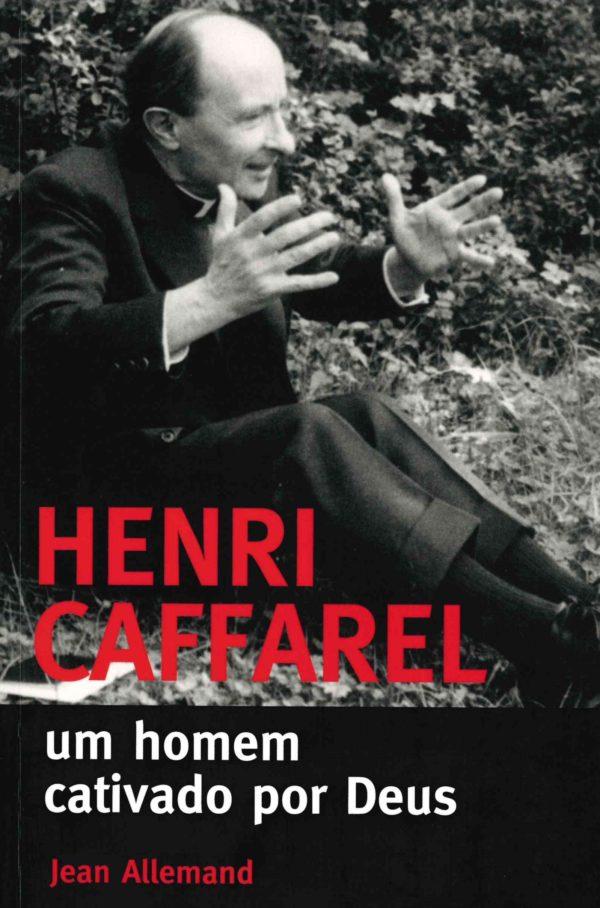 Henri Caffarel - Um Homem Cativado por Deus