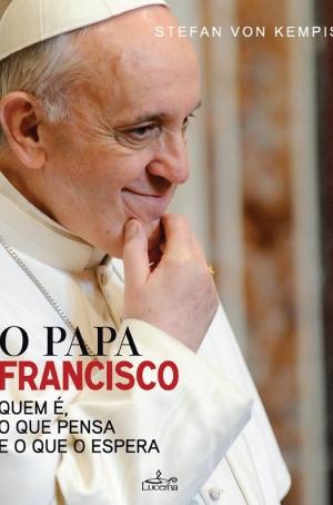 O Papa Francisco - Quem é, o que pensa e o que o espera