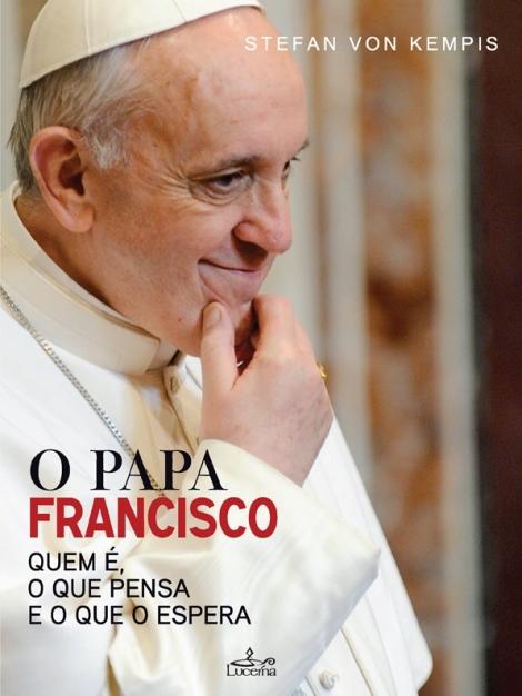 O Papa Francisco - Quem é, o que pensa e o que o espera - OUTLET