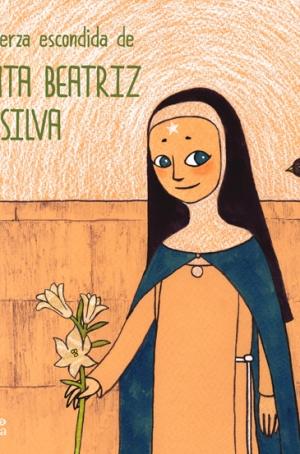 La Fuerza Escondida de Santa Beatriz de Silva